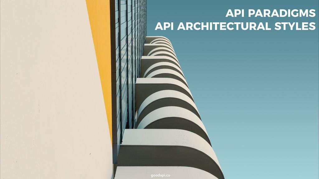 goodapi.co goodapi.co API PARADIGMS API ARCHITE...