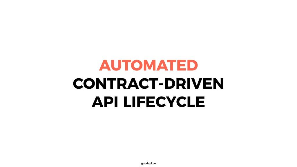 goodapi.co AUTOMATED CONTRACT-DRIVEN API LIFECY...