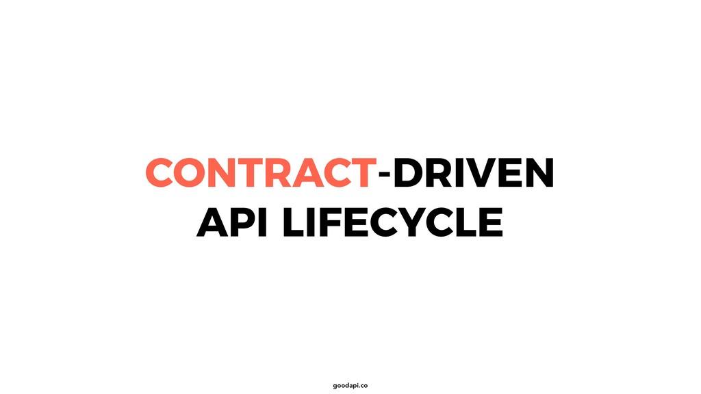 goodapi.co CONTRACT-DRIVEN API LIFECYCLE