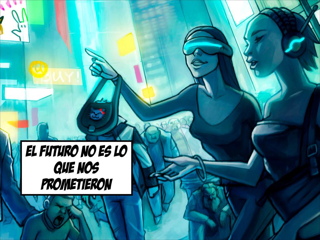 el futuro no es lo que nos prometieron