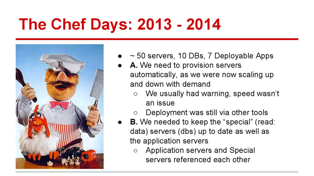 The Chef Days: 2013 - 2014 ● ~ 50 servers, 10 D...