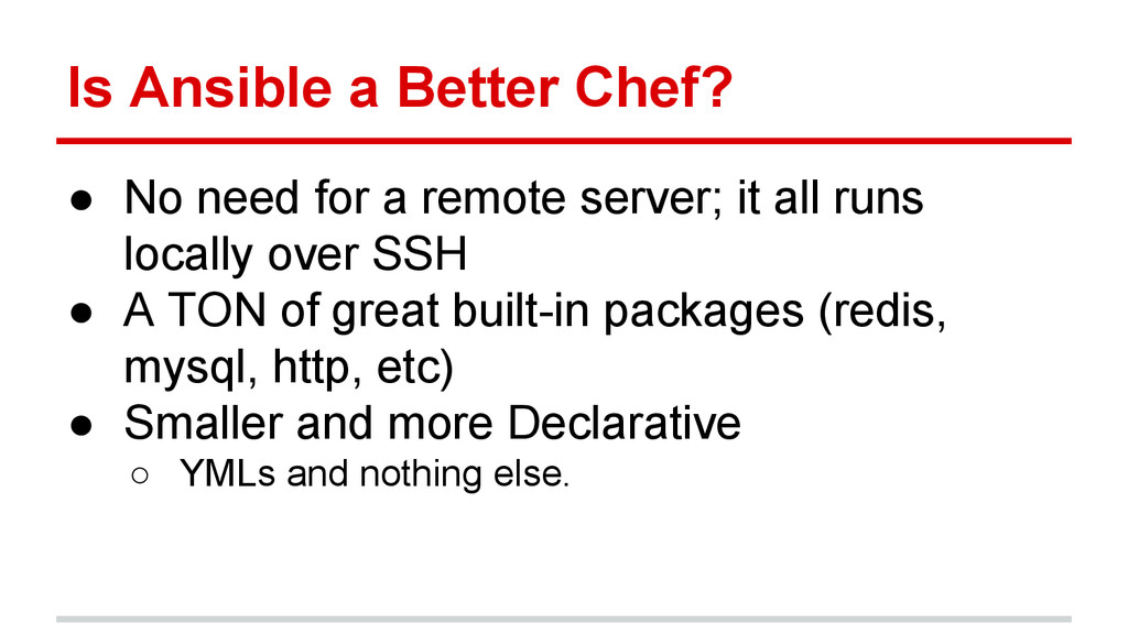 Is Ansible a Better Chef? ● No need for a remot...
