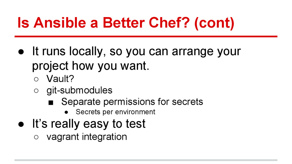 Is Ansible a Better Chef? (cont) ● It runs loca...