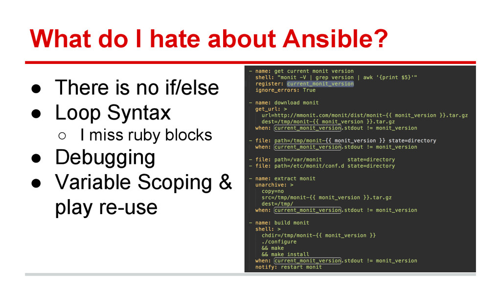 What do I hate about Ansible? ● There is no if/...