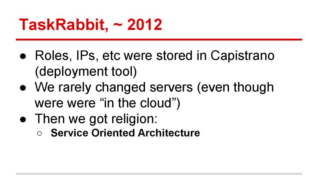 TaskRabbit, ~ 2012 ● Roles, IPs, etc were store...