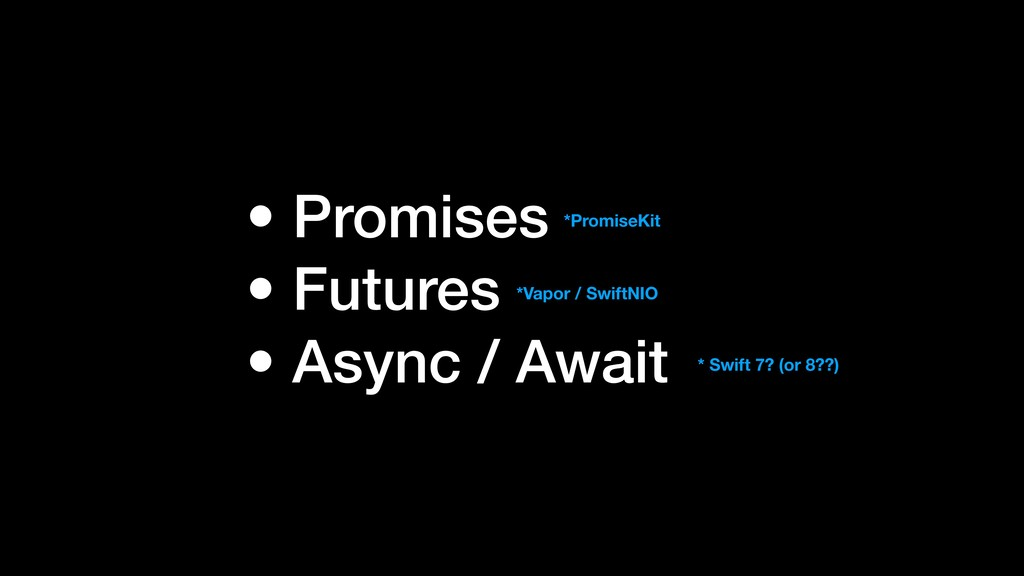 • Promises • Futures • Async / Await *PromiseKi...