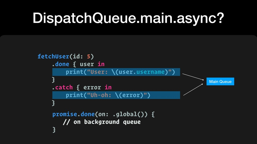 DispatchQueue.main.async? fetchUser(id: 5) .don...