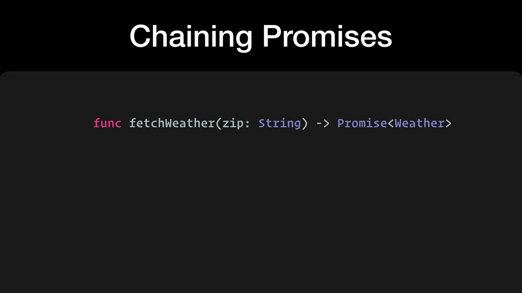 Chaining Promises func fetchWeather(zip: String...