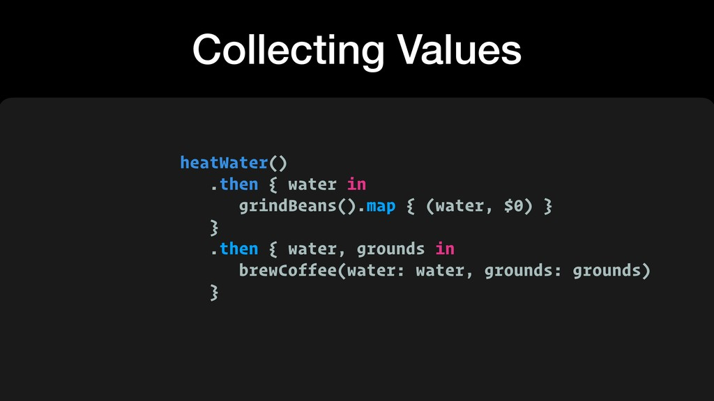 heatWater() .then { water in grindBeans().map {...