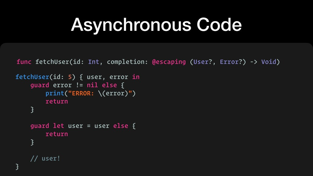 Asynchronous Code func fetchUser(id: Int, compl...