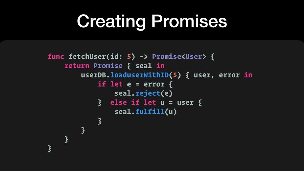 Creating Promises func fetchUser(id: 5) -> Prom...