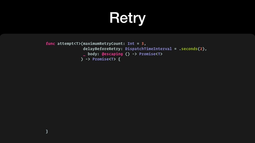 Retry func attempt<T>(maximumRetryCount: Int = ...