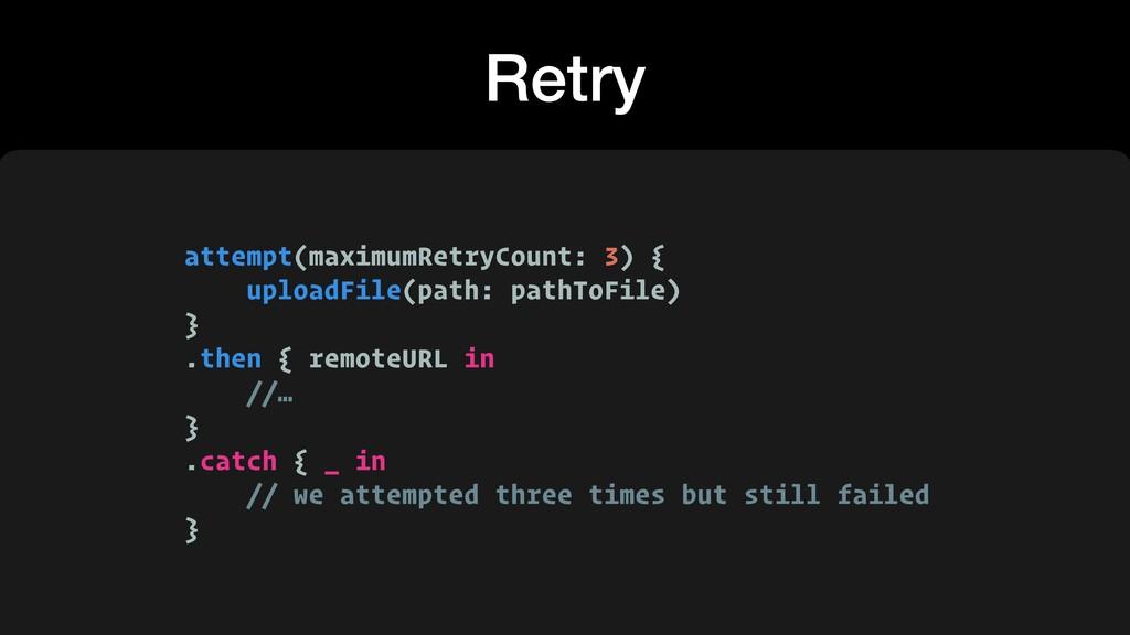 Retry attempt(maximumRetryCount: 3) { uploadFil...