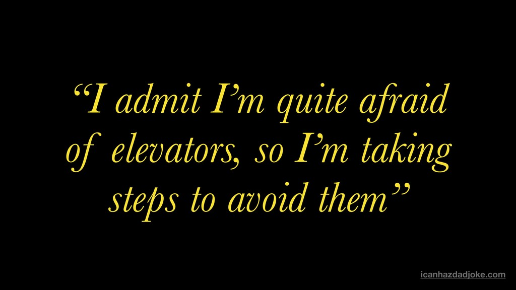 """I admit I'm quite afraid of elevators, so I'm ..."