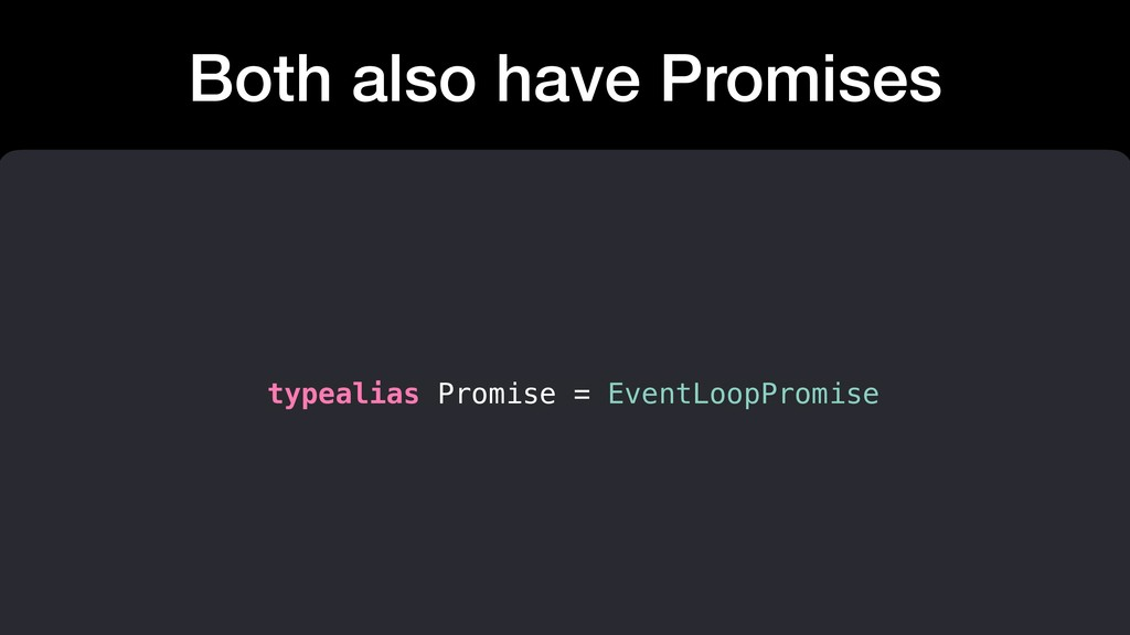 Both also have Promises typealias Promise = Eve...