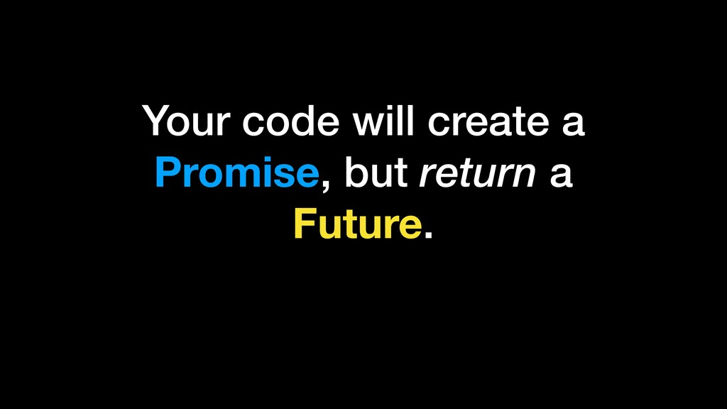 Your code will create a Promise, but return a F...