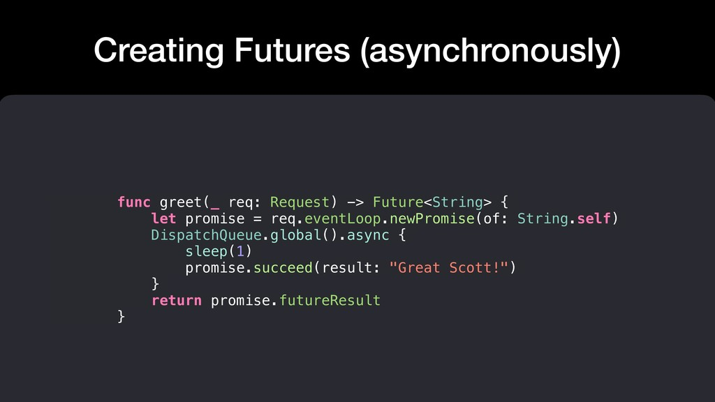 Creating Futures (asynchronously) func greet(_ ...