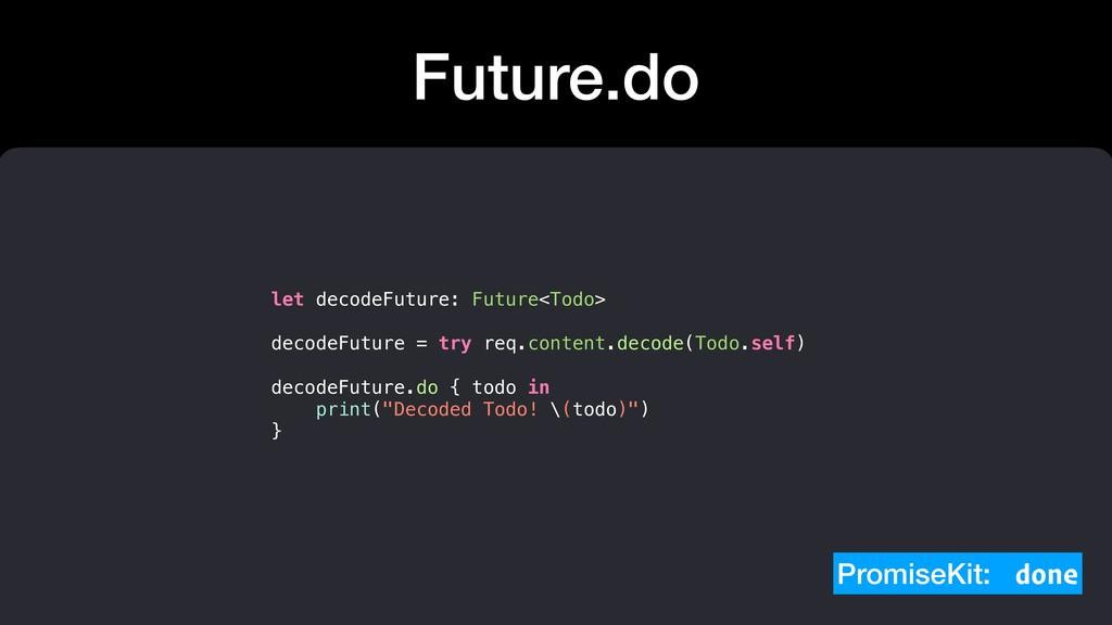 Future.do let decodeFuture: Future<Todo> decode...