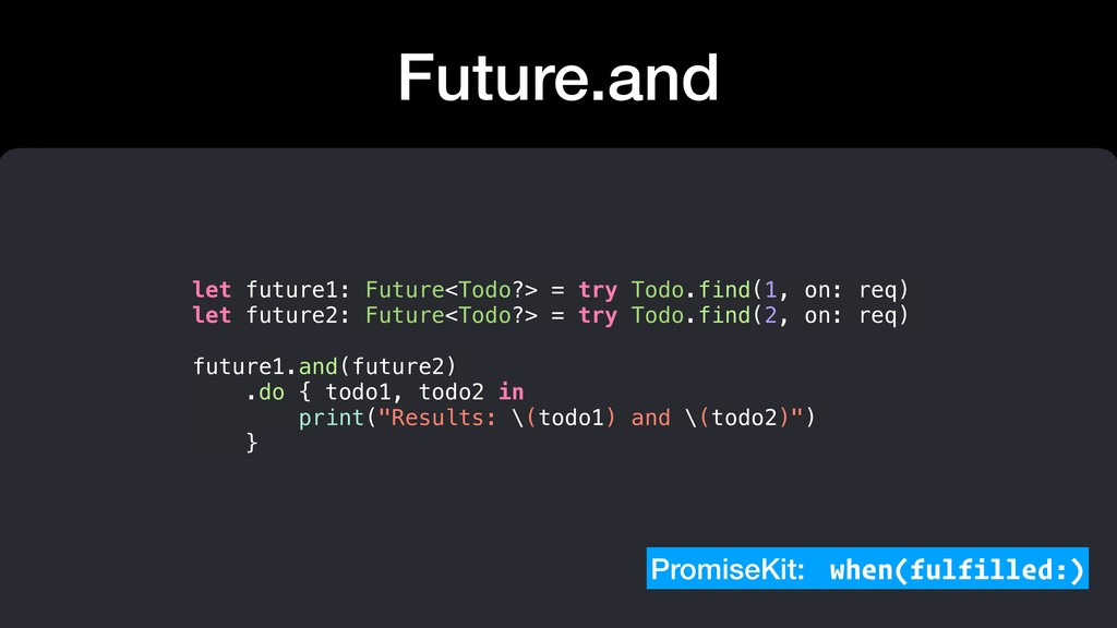 Future.and let future1: Future<Todo?> = try Tod...
