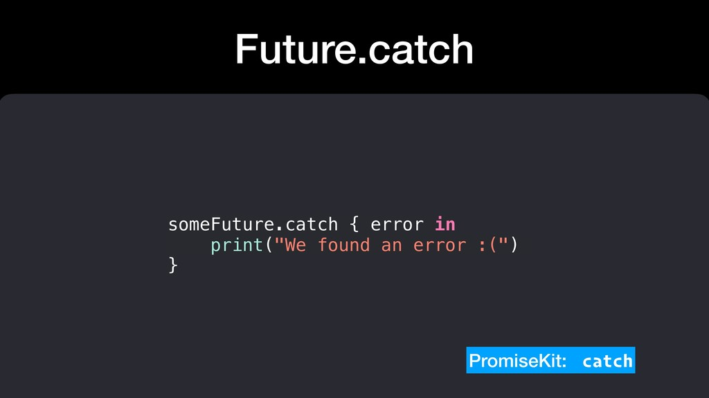 Future.catch PromiseKit: catch someFuture.catch...