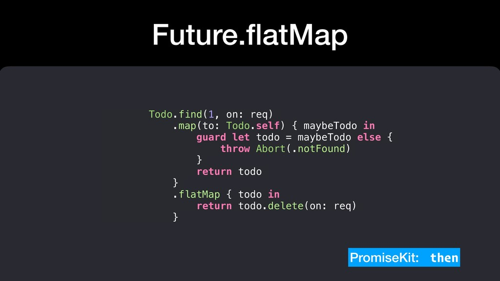 Future.flatMap Todo.find(1, on: req) .map(to: To...