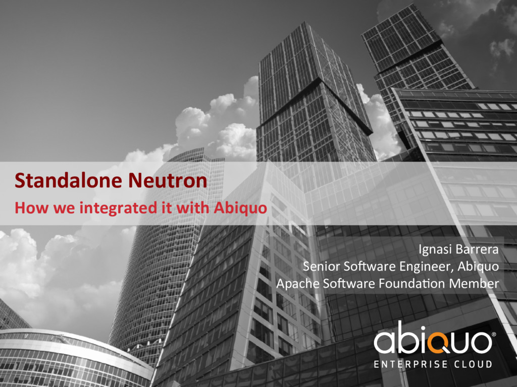 Standalone Neutron How we integrated it with Ab...