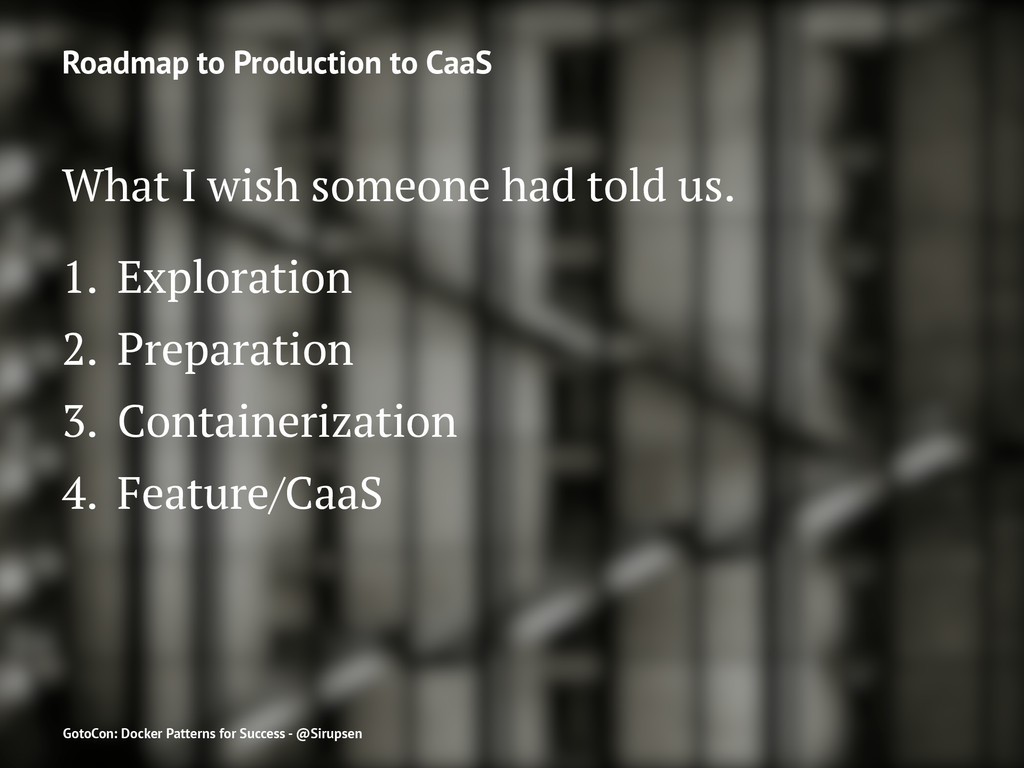 Roadmap to Production to CaaS What I wish someo...