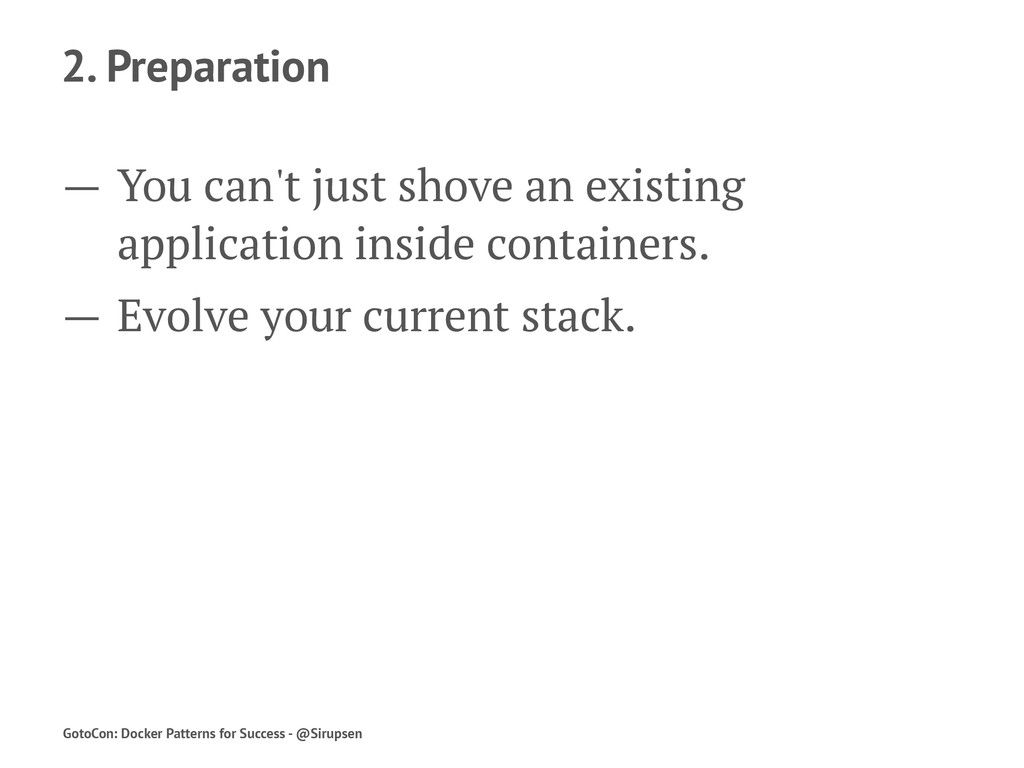 2. Preparation — You can't just shove an existi...