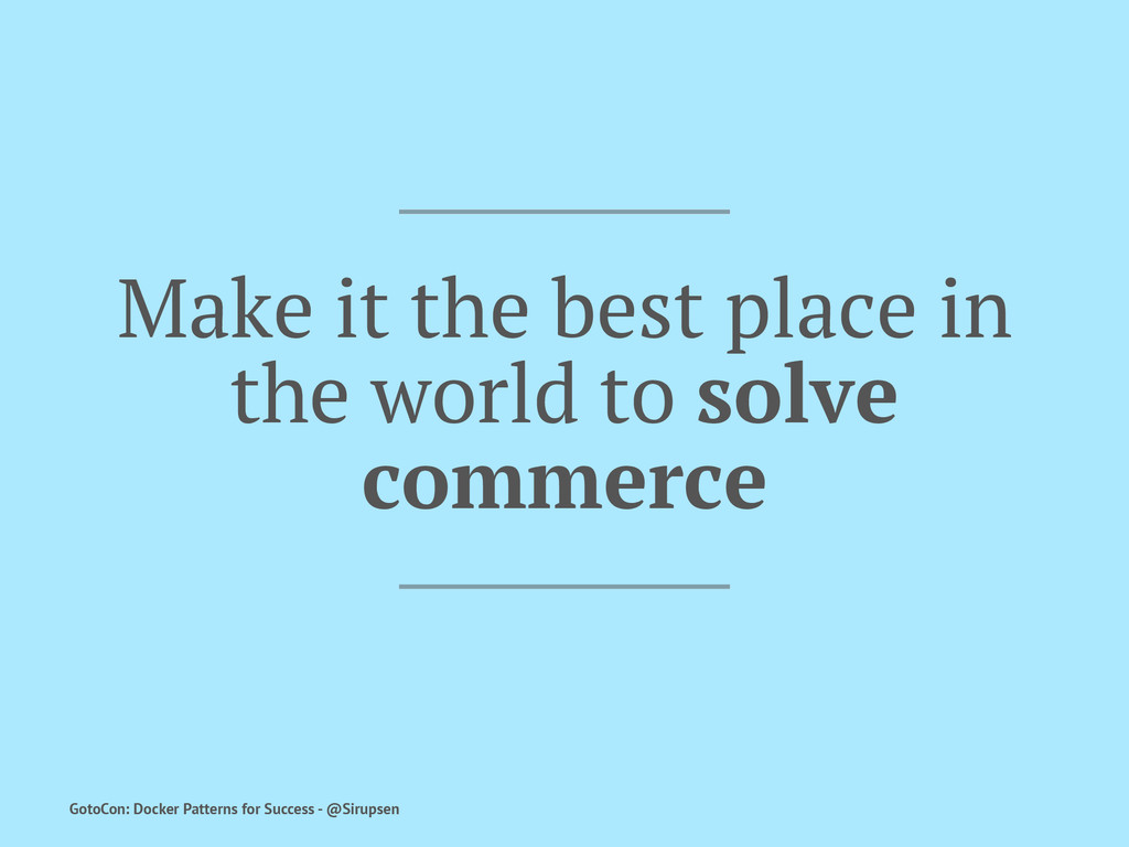 Make it the best place in the world to solve co...