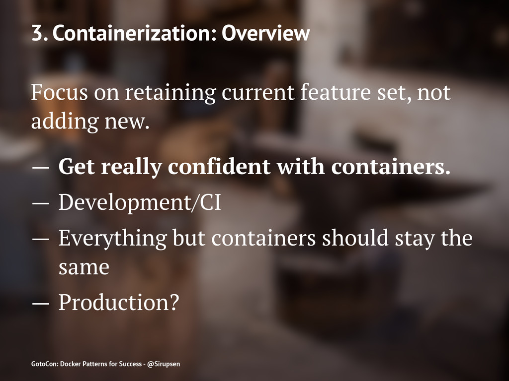 3. Containerization: Overview Focus on retainin...