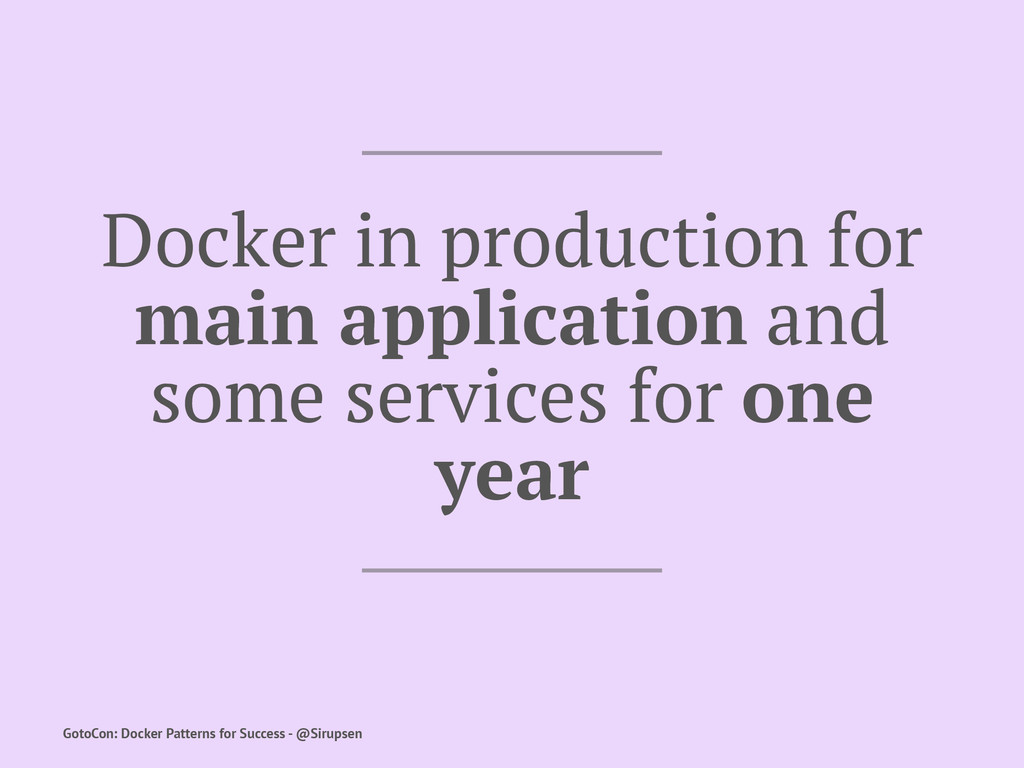 Docker in production for main application and s...