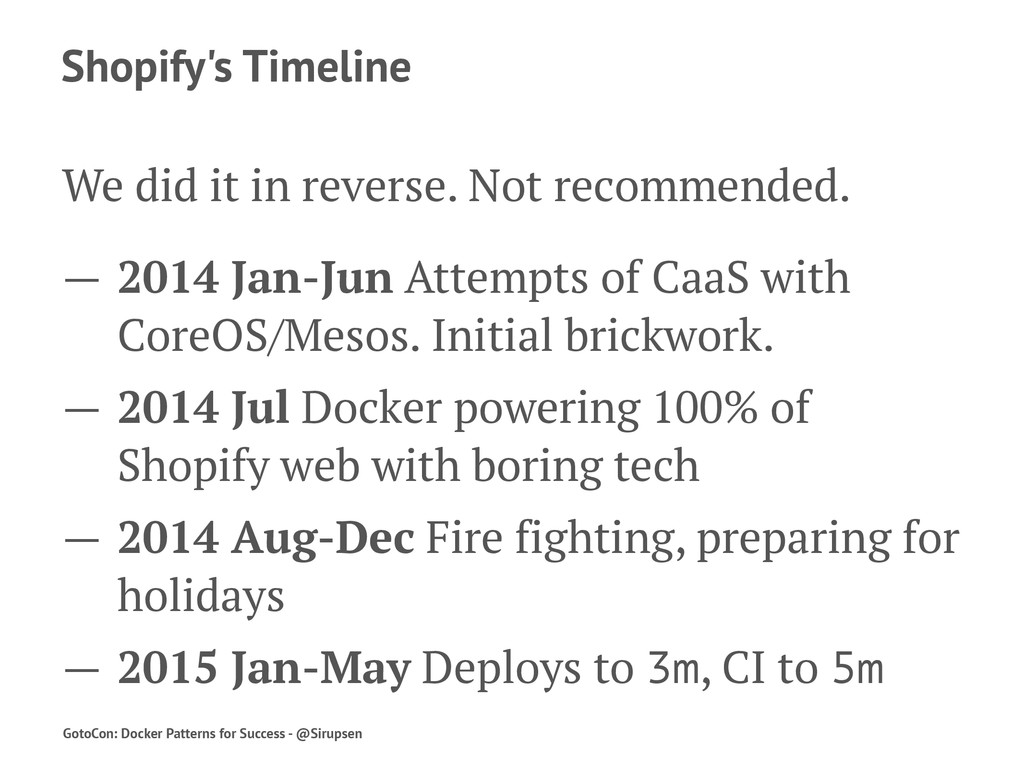 Shopify's Timeline We did it in reverse. Not re...