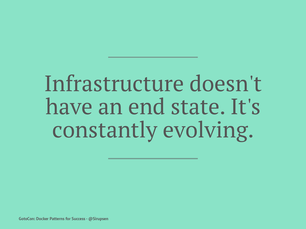 Infrastructure doesn't have an end state. It's ...