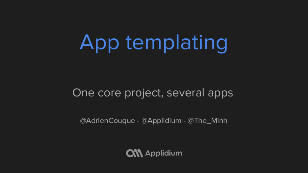 App templating One core project, several apps @...