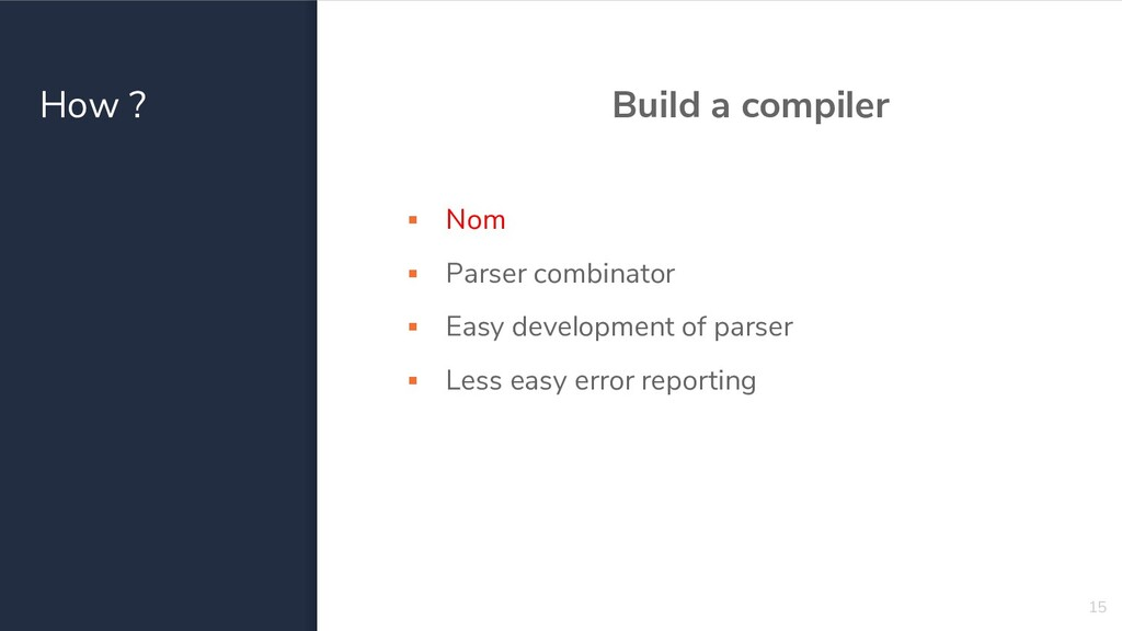 How ? Build a compiler ▪ Nom ▪ Parser combinato...