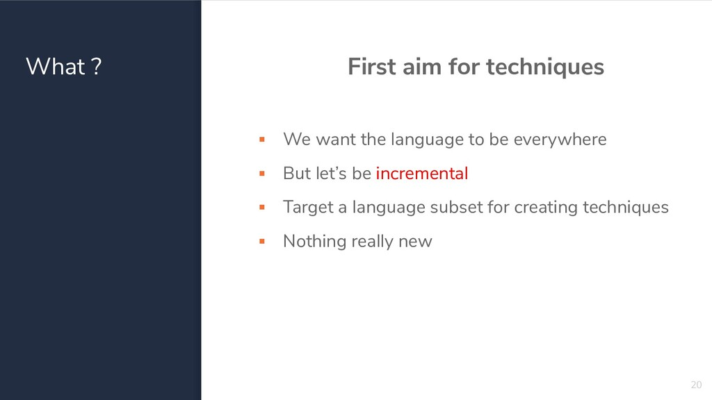 What ? First aim for techniques ▪ We want the l...