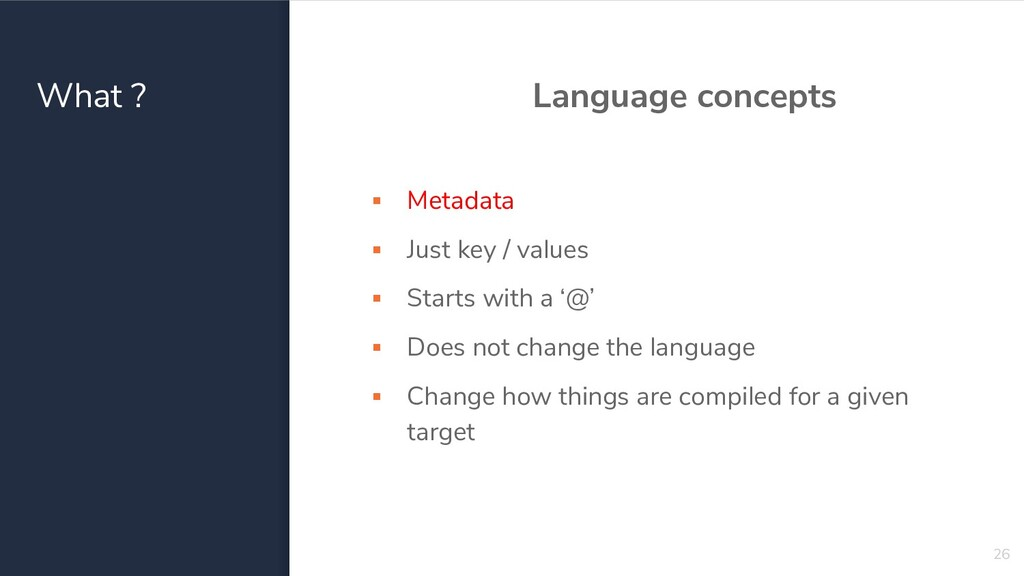 What ? Language concepts ▪ Metadata ▪ Just key ...