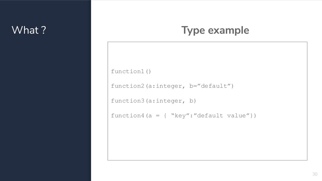 What ? Type example 30 function1() function2(a:...