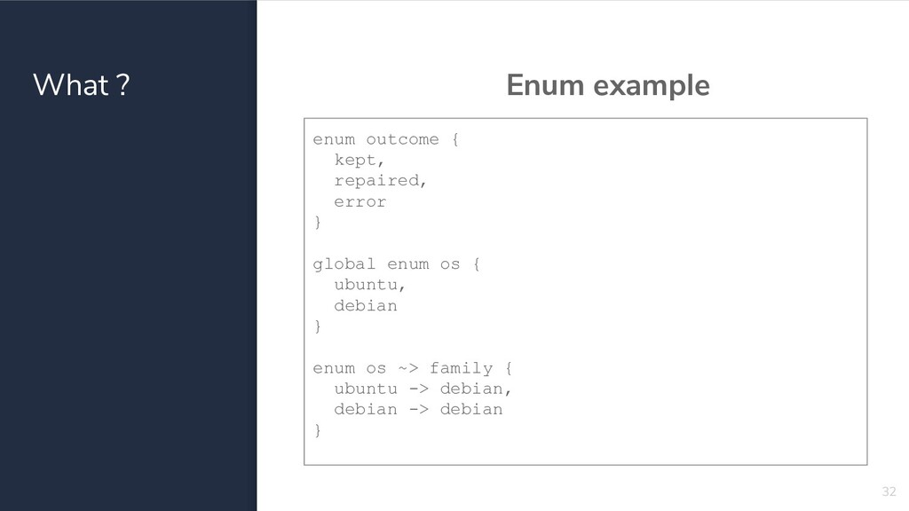 What ? Enum example 32 enum outcome { kept, rep...