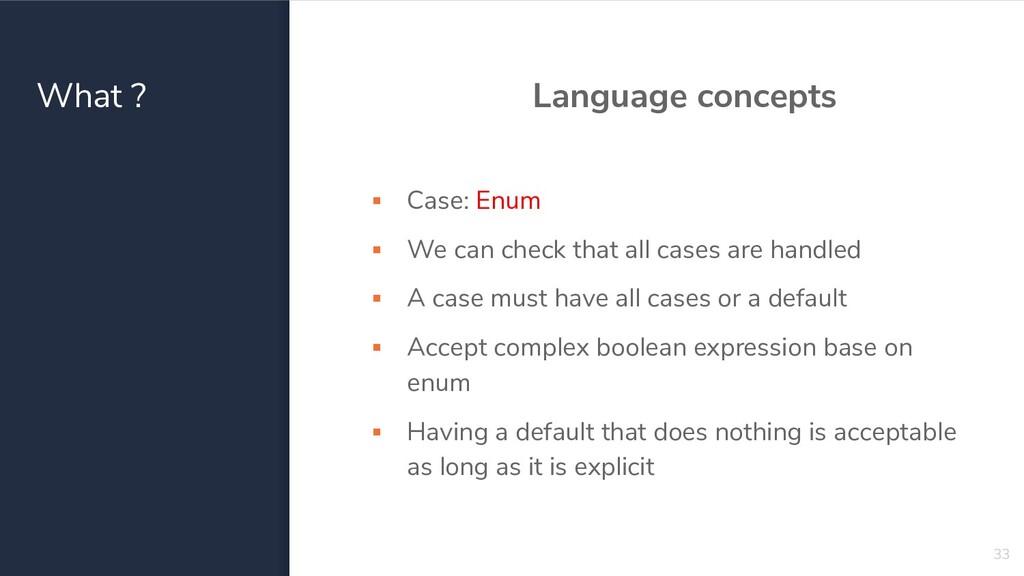 What ? Language concepts ▪ Case: Enum ▪ We can ...
