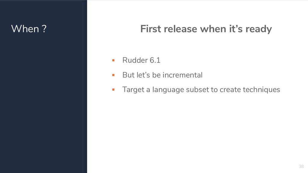 When ? First release when it's ready ▪ Rudder 6...