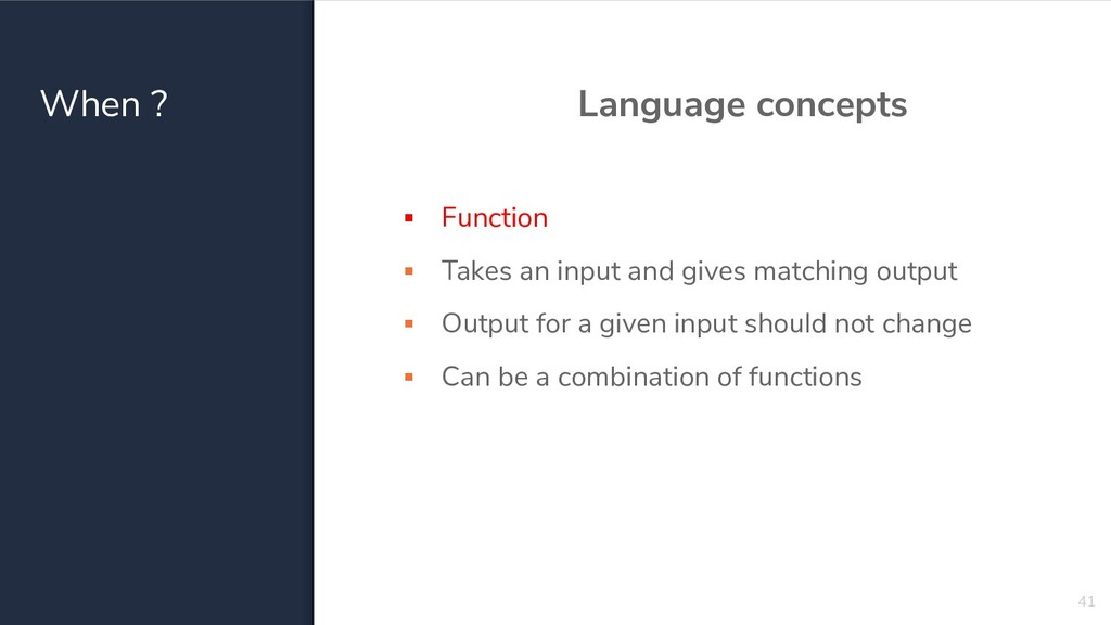 When ? Language concepts ▪ Function ▪ Takes an ...
