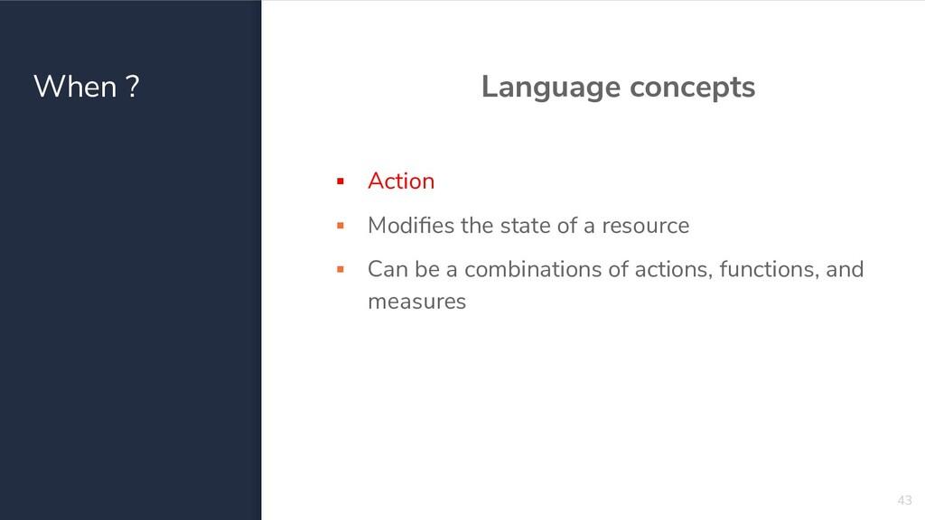 When ? Language concepts ▪ Action ▪ Modifies the...