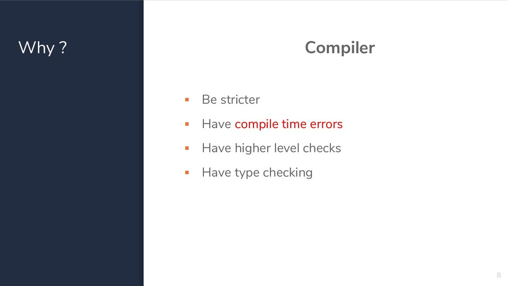 Why ? Compiler ▪ Be stricter ▪ Have compile tim...