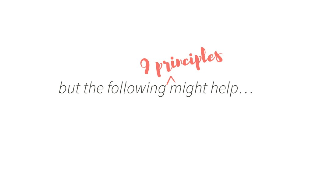 but the following might help… 9 principles