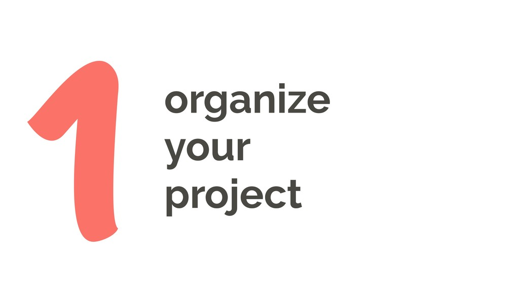 organize your project 1