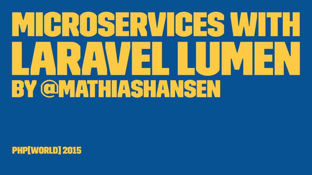 Microservices with Laravel Lumen by @MathiasHan...