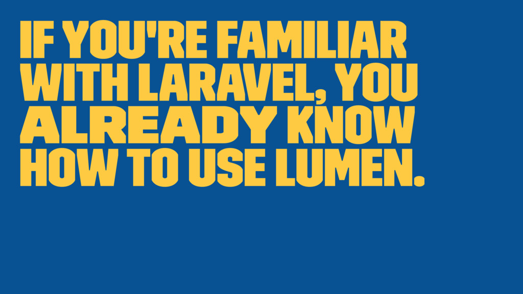 If you're familiar with Laravel, you already kn...