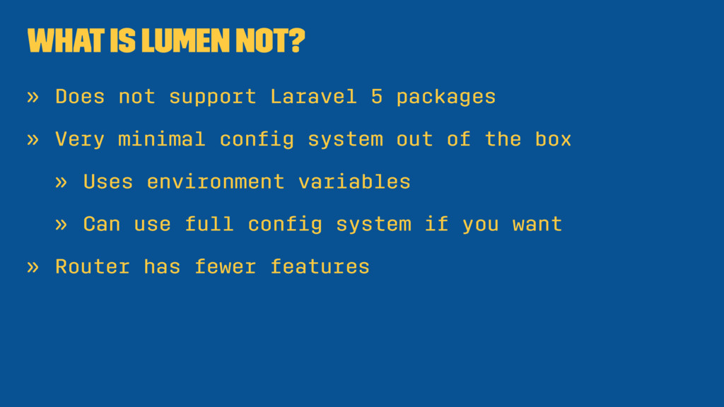 What is Lumen not? » Does not support Laravel 5...