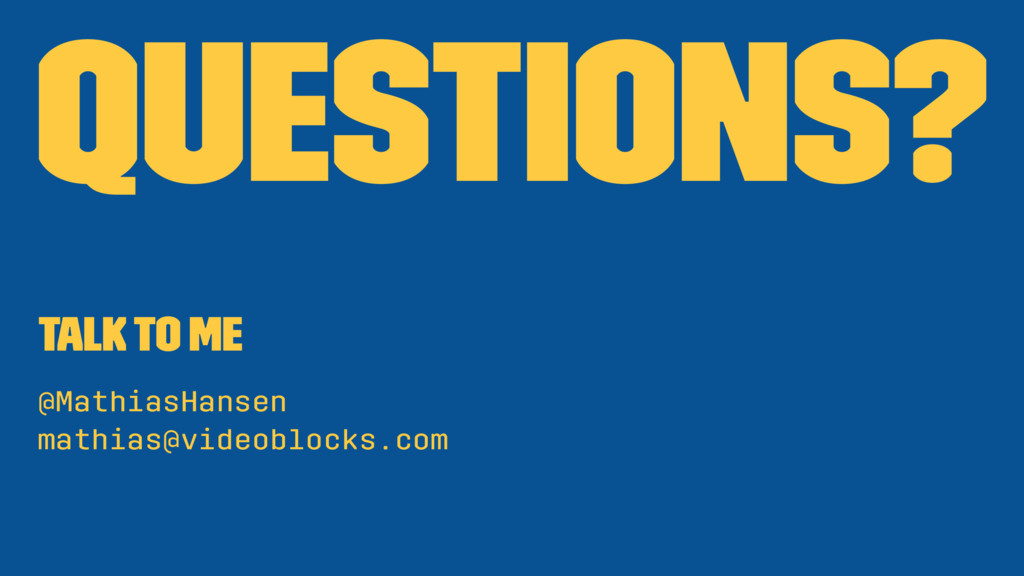 Questions? Talk to me @MathiasHansen mathias@vi...